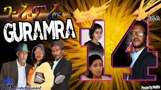 Star Entertainment New Eritrean Series 2019   ጉራምራ14   Guramira   Part 14
