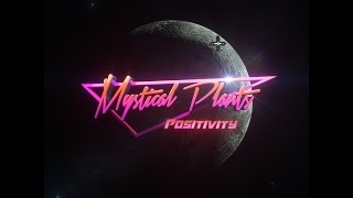 Mystical Plants - Positivity (Official Video)