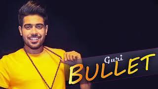 Bullet (FULL SONG) - Guri | Parmish Verma | New Punjabi Songs 2017 | Geet MP3
