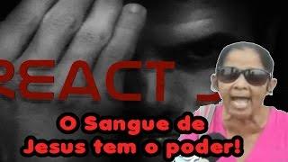 REACT JU - O Sangue de Jesus tem o poder!