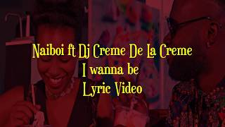 Naiboi - I Wanna Be ft DJ Creme Dela Creme (Lyric video)