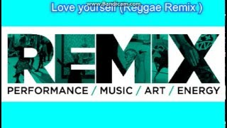 Love yourself - ( Reggae Remix )