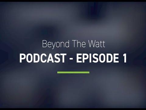 Beyond The Watt Podcast - Episode 1