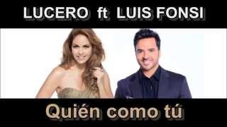Quién como tú  - Lucero ft Luis fonsi  (letra)