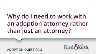 Adoption Questions: Why do I need to work with an adoption attorney rather than just an attorney?