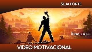 H1Z1 KING OF THE KILL - SEJA FORTE - VIDEO DE MOTIVAÇAO (motivacional)