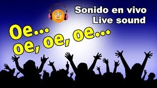 Oe, oe, oe, oe...Sonido en vivo-Live sound