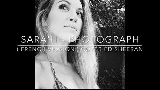 PHOTOGRAPH ( FRENCH VERSION ) ED SHEERAN ( SARA'H COVER )