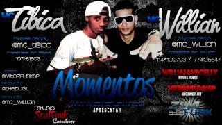 MC WILLIAN E TIBICA   MOMENTOS    DjWiLL Prod & GIL BOLADÃO