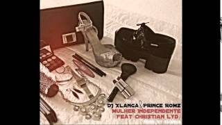 Dj Xlanga & Prince Romz - Mulher Independente feat. Christian Lyd (Prod Dj Xlanga)