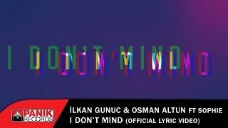 İlkan Gunuc & Osman Altun  - I Don't Mind ft Sophie - Official Lyric Video