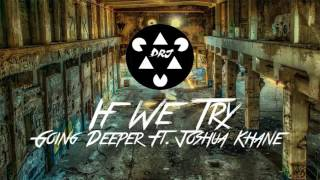 Going Deeper ft. Joshua Khane - If We Try