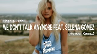 Charlie Puth - We Don't Talk Anymore Feat. Selena Gomez (Heyder Remix)