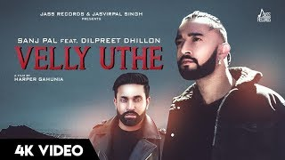 Velly Uthe (Full HD)- Sanj Pal - Dilpreet Dhillon - Harper Gahunia - New Punjabi Songs 2019