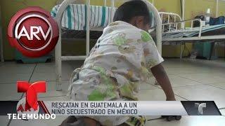 Rescatan en  Guatemala a niño secuestrado en México   Al Rojo Vivo   Telemundo