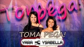 Yara e Ysabella - TOMA PEGA!