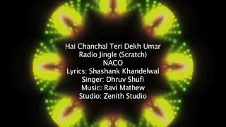 HAI CHANCHAL TERI DEKH UMAR | RADIO JINGLE SCRATCH | NACO