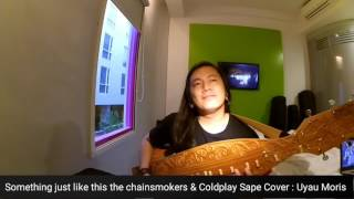 Something just like this the chainsmokers & Coldplay Cover Alat musik Sape' traditional  Kalimantan
