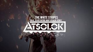 The White Stripes - Seven Nation Army {ATSOLOK REMIX)
