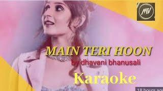 Main teri  hoon  karaoke | Dhvani Bhanushali new cover 2019 | musical valley