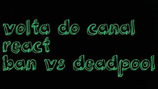 React ban vs deadpool