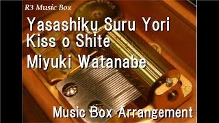 Yasashiku Suru Yori Kiss o Shite/Miyuki Watanabe [Music Box]