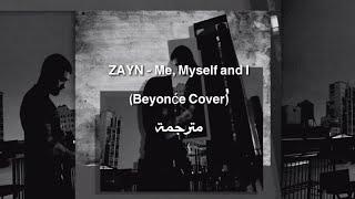 ZAYN - Me, Myself and I (Beyonće Cover) مترجمة