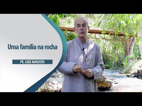 Padre Luiz Augusto: Uma família na rocha