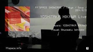 Yoshitaka Hikawa - Live / FF`SPACE SHOWCASE / 2014.10.13 / TOKYO @ Soup