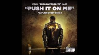 "Kevin ""Chocolate Droppa"" Hart ft. Trey Songz - Push It On Me (Clean)"
