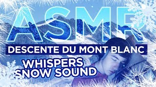 DESCENTE DU MONT BLANC - ASMR (Whispers, Snow sound)