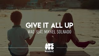 WAO feat. Mikkel Solnado - Give It All Up [Clipe Oficial]