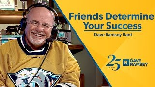 Friends Determine Your Success - Dave Ramsey Rant