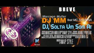 Dj MM (Marcson Muller) feat Mc Sabrina -  Dj, Solta Um Som Ai (Teaser)