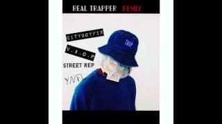 REAL TRAPPER REMIX CITYBOY FIX FT.   V.$.O.P.
