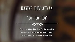 La La La - Naughty Boy ft. Sam Smith ( Cover by Narine Dovlatyan )
