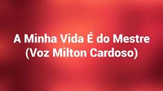 A Minha Vida é do Mestre - Bateria c/Letra  (Voz Milton Cardoso) (IURD)