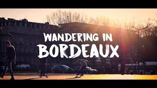 Wandering In Bordeaux | Éblouissante Balade / Hyperlapse - 2017
