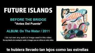 "Future Islands - ""Before The Bridge"" (Subtítulos Español)"