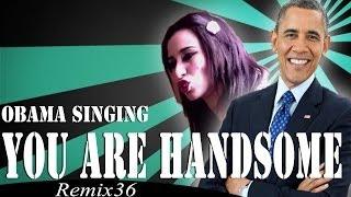 Barack Obama Singing You Are Handsome - Remix 36