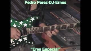 Pedro Perez-DJ Ernes eres especial.wmv