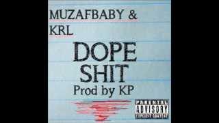 DOPE SHIT - MuzaFBaby & KRL [Prod by KP]