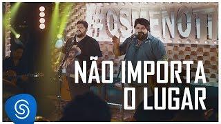César Menotti & Fabiano - Não Importa o Lugar (Não Importa o Lugar) [Vídeo Oficial]