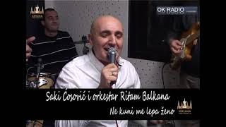 Saki Cosovic i orkestar Ritam Balkana - Ne kuni me lepa zeno - (LIVE) - Ok radio 2016