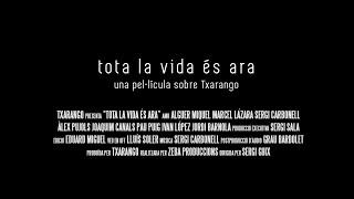 TOTA LA VIDA ÉS ARA (tràiler) – UNA PEL·LÍCULA SOBRE TXARANGO