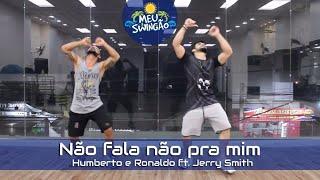 Não fala não pra mim - Humberto e Ronaldo ft. Jerry Smith - Coreografia - Meu Swingão.