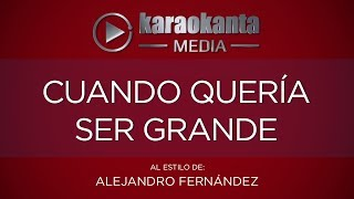 Karaokanta - Alejandro Fernández - Cuando quería ser grande - (CALIDAD PROFESIONAL)