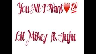 """""""All I Want Is You""""      Lil Mikey Ft JuJu"""