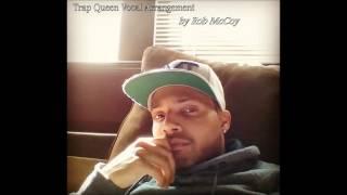 Rob McCoy - Trap Queen (Vocal Arrangement)