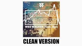 Jordan Belfort - Wes Walker (feat. Dyl) (CLEAN VERSION)